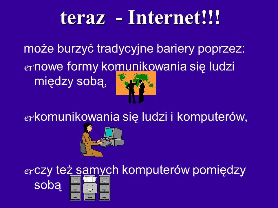 teraz - Internet!!! może burzyć tradycyjne bariery poprzez:
