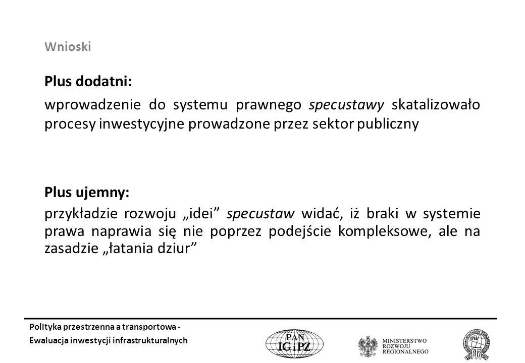 Wnioski Plus dodatni: wprowadzenie do systemu prawnego specustawy skatalizowało procesy inwestycyjne prowadzone przez sektor publiczny.