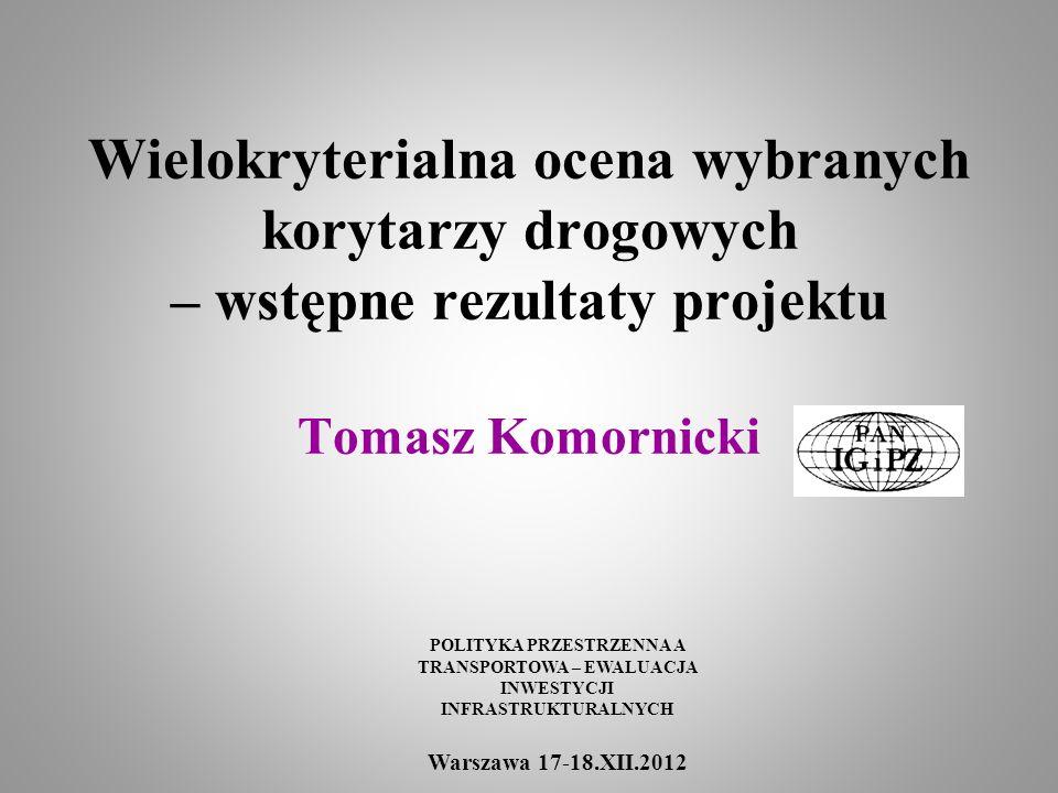 Wielokryterialna ocena wybranych korytarzy drogowych – wstępne rezultaty projektu Tomasz Komornicki