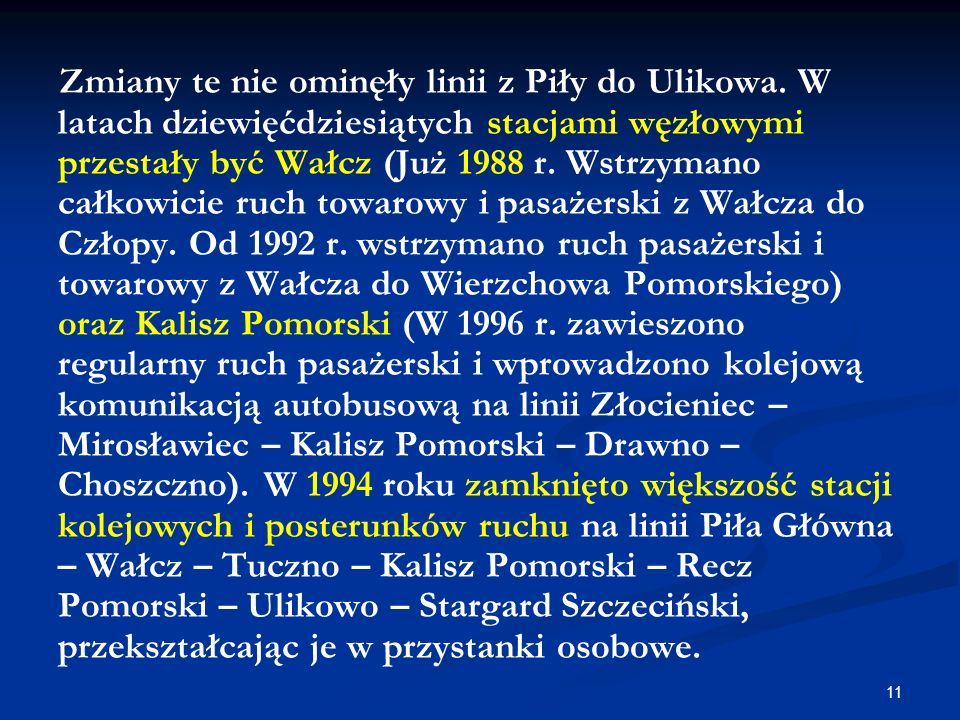Zmiany te nie ominęły linii z Piły do Ulikowa