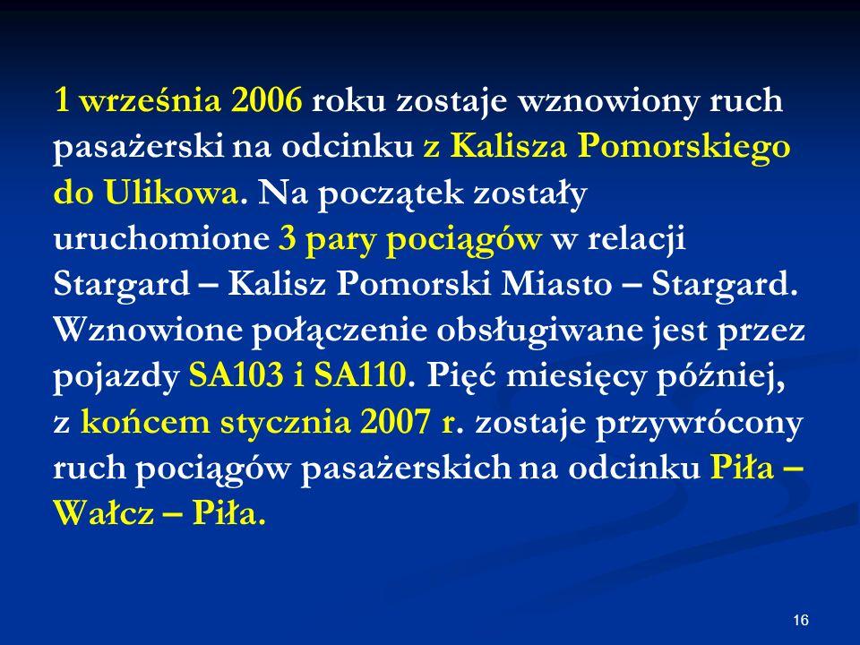 1 września 2006 roku zostaje wznowiony ruch pasażerski na odcinku z Kalisza Pomorskiego do Ulikowa.