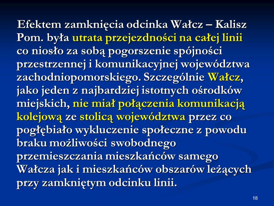 Efektem zamknięcia odcinka Wałcz – Kalisz Pom
