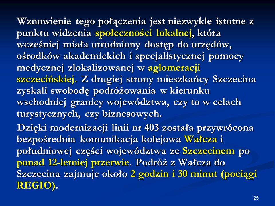 Wznowienie tego połączenia jest niezwykle istotne z punktu widzenia społeczności lokalnej, która wcześniej miała utrudniony dostęp do urzędów, ośrodków akademickich i specjalistycznej pomocy medycznej zlokalizowanej w aglomeracji szczecińskiej. Z drugiej strony mieszkańcy Szczecina zyskali swobodę podróżowania w kierunku wschodniej granicy województwa, czy to w celach turystycznych, czy biznesowych.