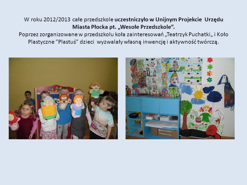 W roku 2012/2013 całe przedszkole uczestniczyło w Unijnym Projekcie Urzędu Miasta Płocka pt.