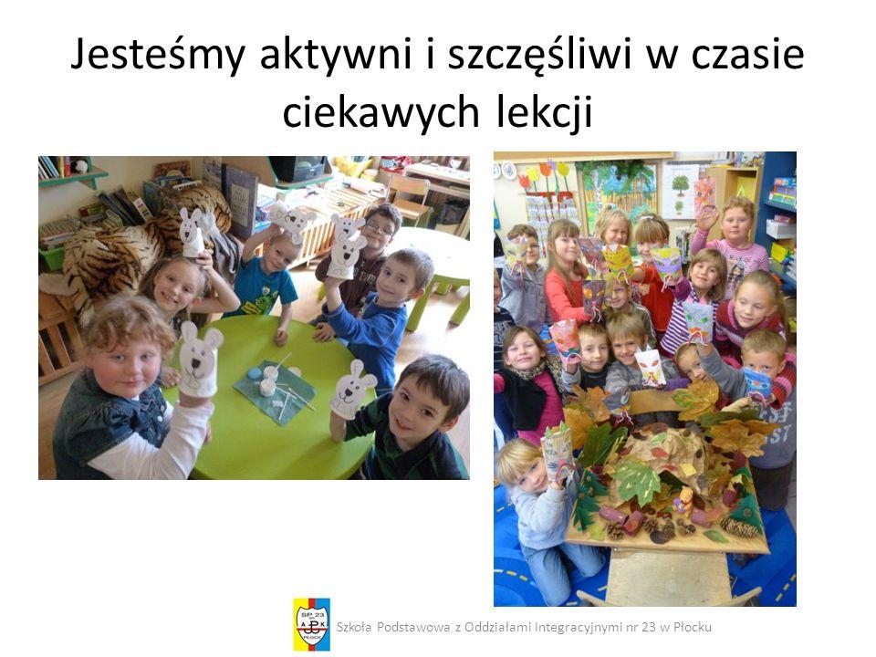 Jesteśmy aktywni i szczęśliwi w czasie ciekawych lekcji