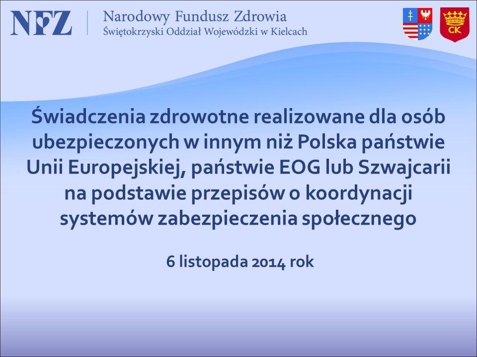 Świadczenia zdrowotne realizowane dla osób ubezpieczonych w innym niż Polska państwie Unii Europejskiej, państwie EOG lub Szwajcarii na podstawie przepisów o koordynacji systemów zabezpieczenia społecznego 6 listopada 2014 rok