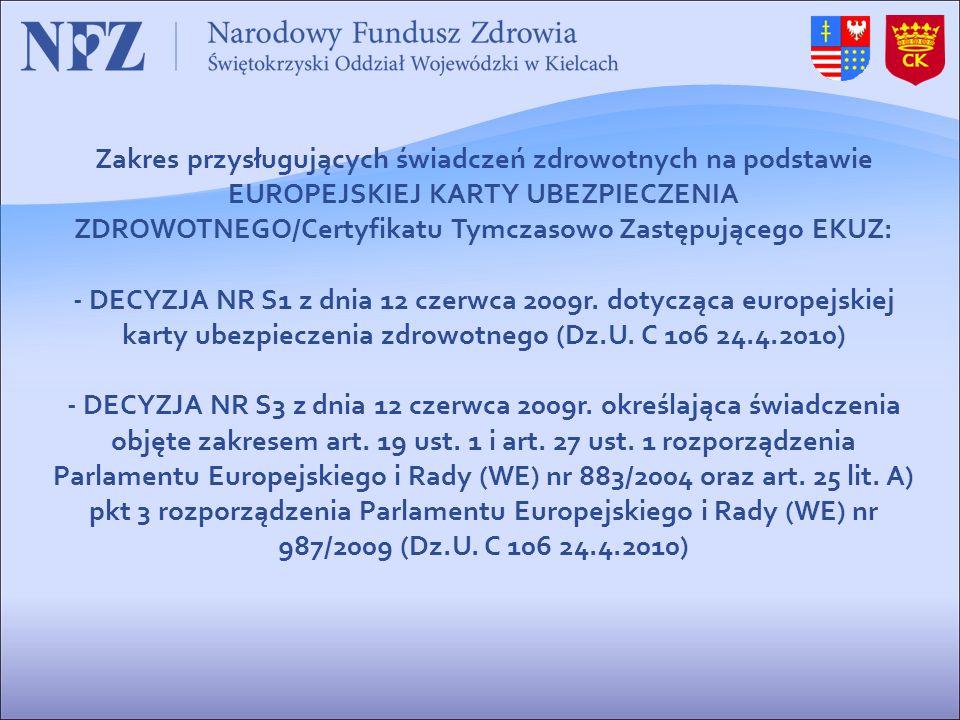 Zakres przysługujących świadczeń zdrowotnych na podstawie EUROPEJSKIEJ KARTY UBEZPIECZENIA ZDROWOTNEGO/Certyfikatu Tymczasowo Zastępującego EKUZ: - DECYZJA NR S1 z dnia 12 czerwca 2009r.