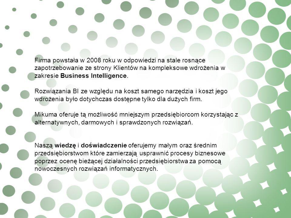 Firma powstała w 2008 roku w odpowiedzi na stale rosnące zapotrzebowanie ze strony Klientów na kompleksowe wdrożenia w zakresie Business Intelligence.