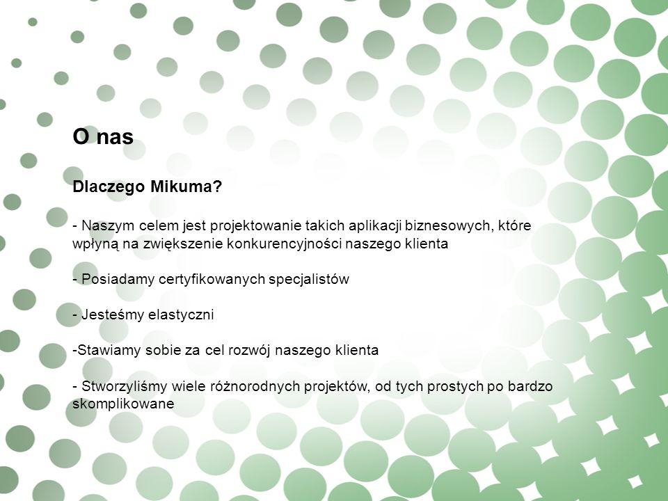O nas Dlaczego Mikuma Naszym celem jest projektowanie takich aplikacji biznesowych, które wpłyną na zwiększenie konkurencyjności naszego klienta.