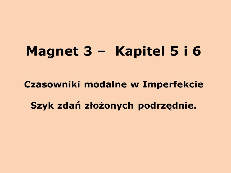 Czasowniki modalne w Imperfekcie Szyk zdań złożonych podrzędnie.