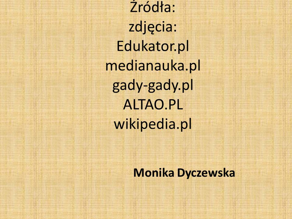 Źródła: zdjęcia: Edukator. pl medianauka. pl gady-gady. pl ALTAO