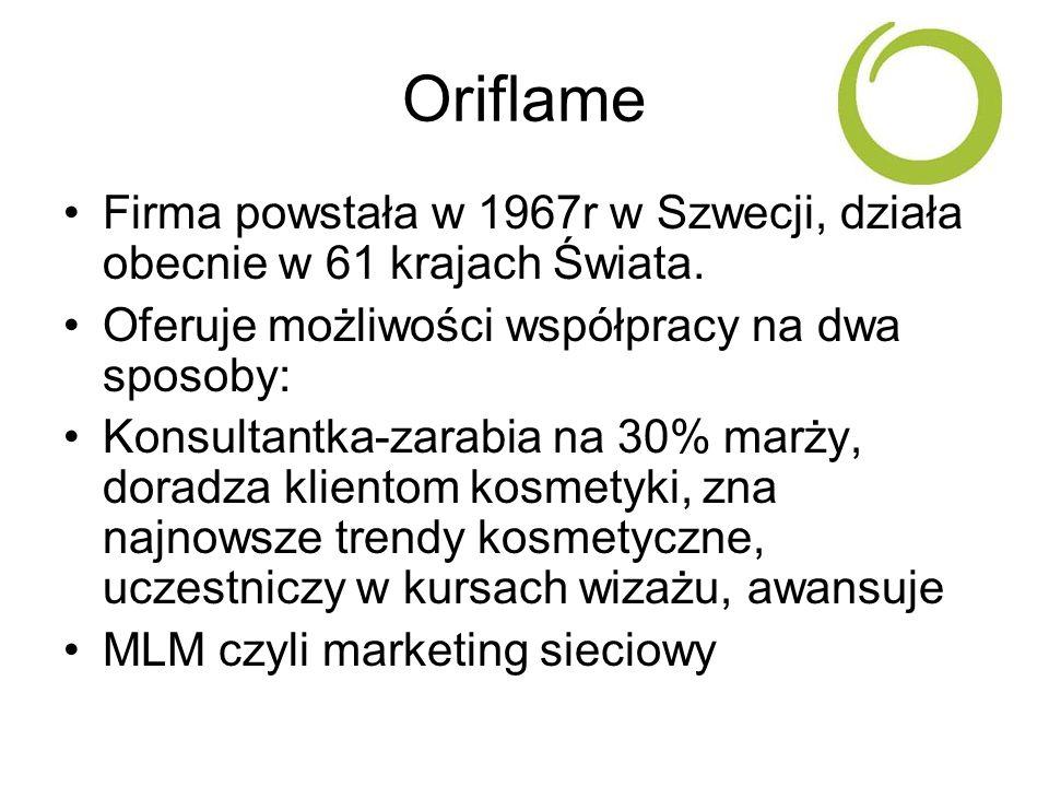 Oriflame Firma powstała w 1967r w Szwecji, działa obecnie w 61 krajach Świata. Oferuje możliwości współpracy na dwa sposoby: