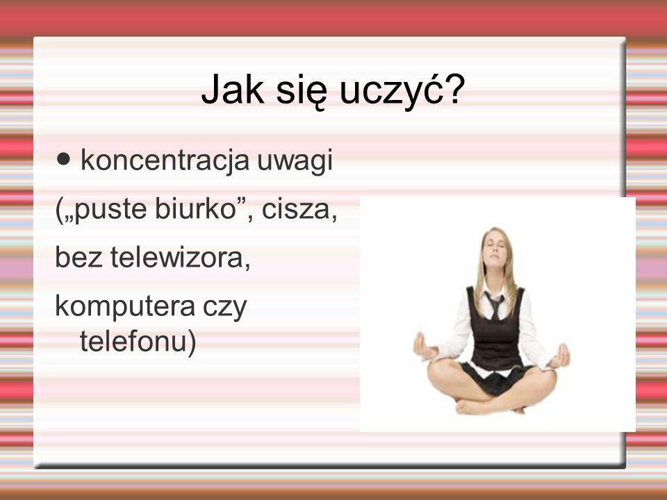 """Jak się uczyć ● koncentracja uwagi (""""puste biurko , cisza, bez telewizora, komputera czy telefonu)"""