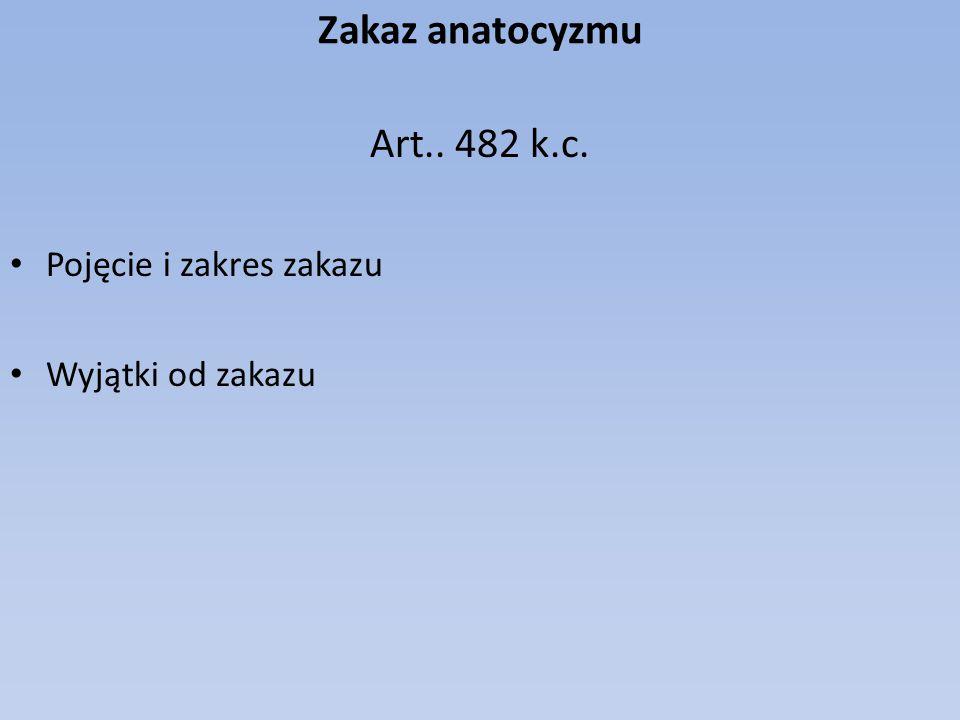 Zakaz anatocyzmu Art.. 482 k.c. Pojęcie i zakres zakazu