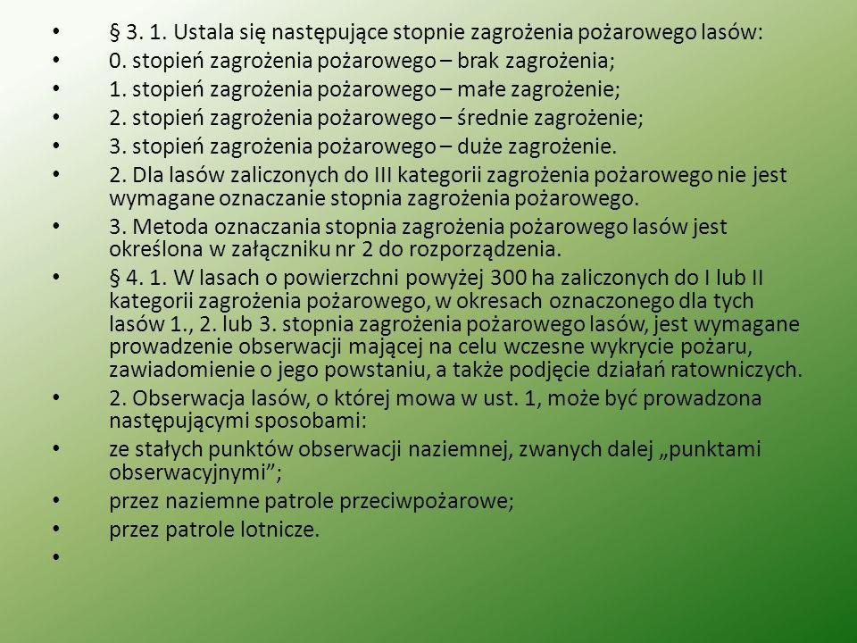 § 3. 1. Ustala się następujące stopnie zagrożenia pożarowego lasów: