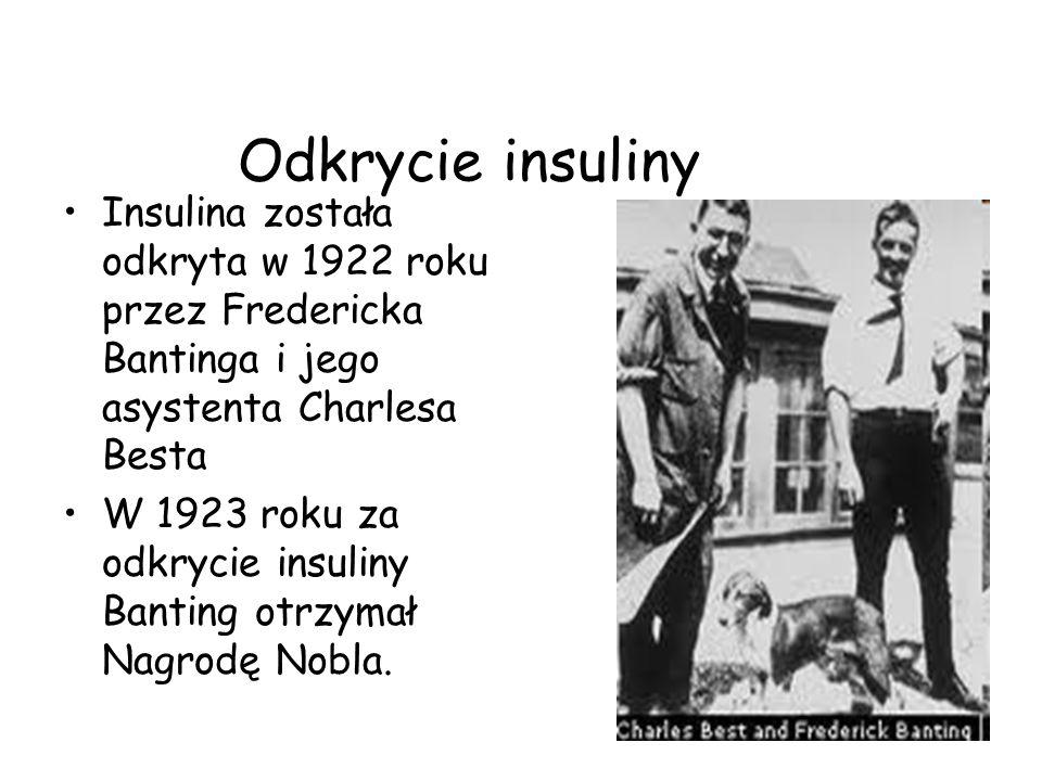 Odkrycie insuliny Insulina została odkryta w 1922 roku przez Fredericka Bantinga i jego asystenta Charlesa Besta.