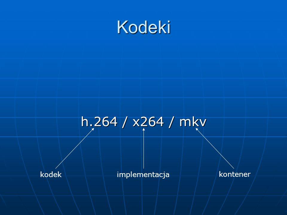 Kodeki h.264 / x264 / mkv kodek implementacja kontener