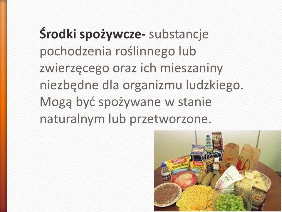 Środki spożywcze- substancje pochodzenia roślinnego lub zwierzęcego oraz ich mieszaniny niezbędne dla organizmu ludzkiego.