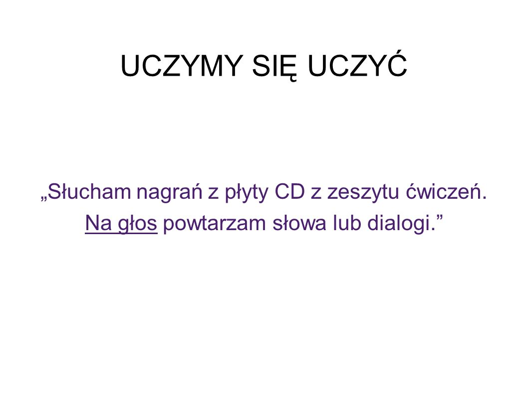 """UCZYMY SIĘ UCZYĆ """"Słucham nagrań z płyty CD z zeszytu ćwiczeń."""