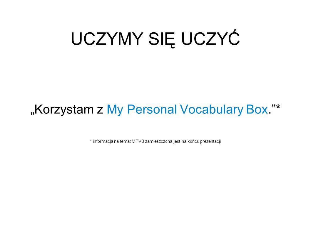 """UCZYMY SIĘ UCZYĆ """"Korzystam z My Personal Vocabulary Box. *"""