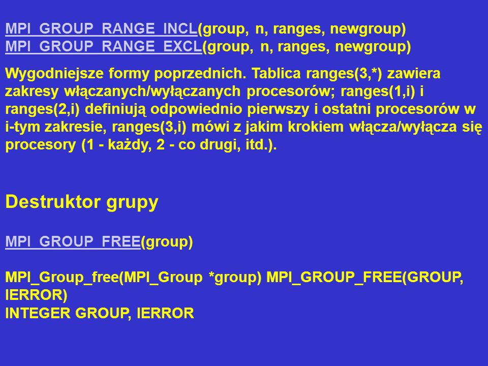 MPI_GROUP_RANGE_INCL(group, n, ranges, newgroup) MPI_GROUP_RANGE_EXCL(group, n, ranges, newgroup)