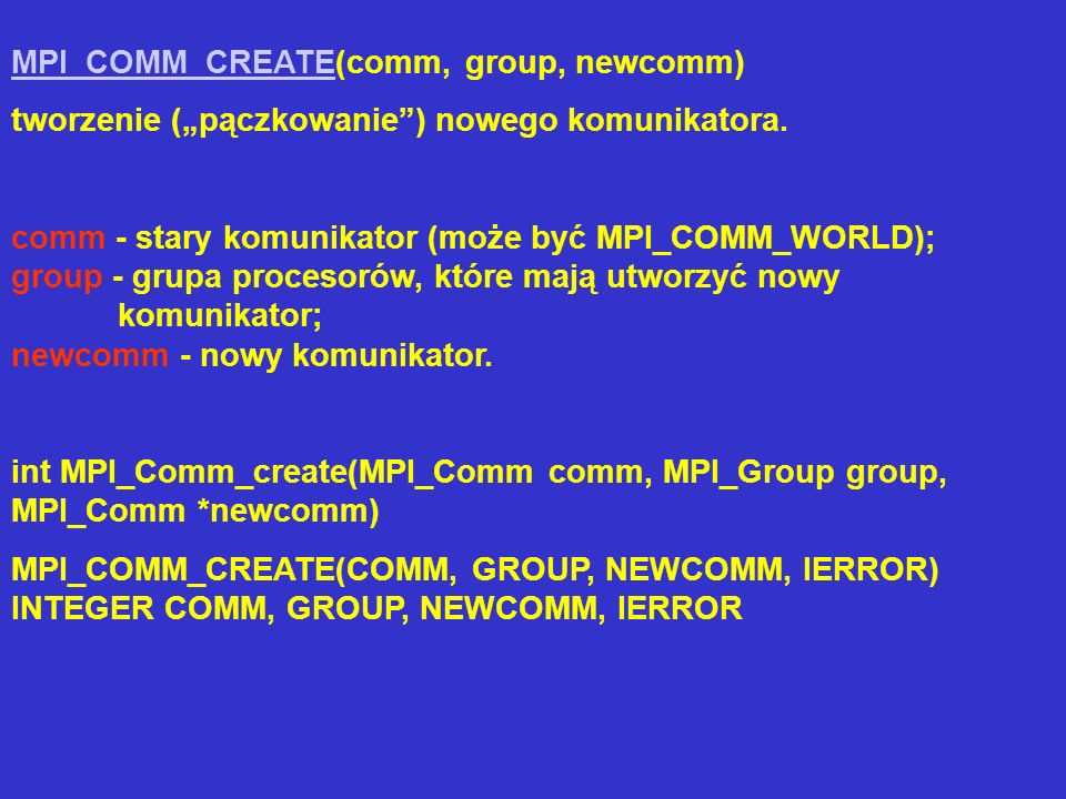 MPI_COMM_CREATE(comm, group, newcomm)
