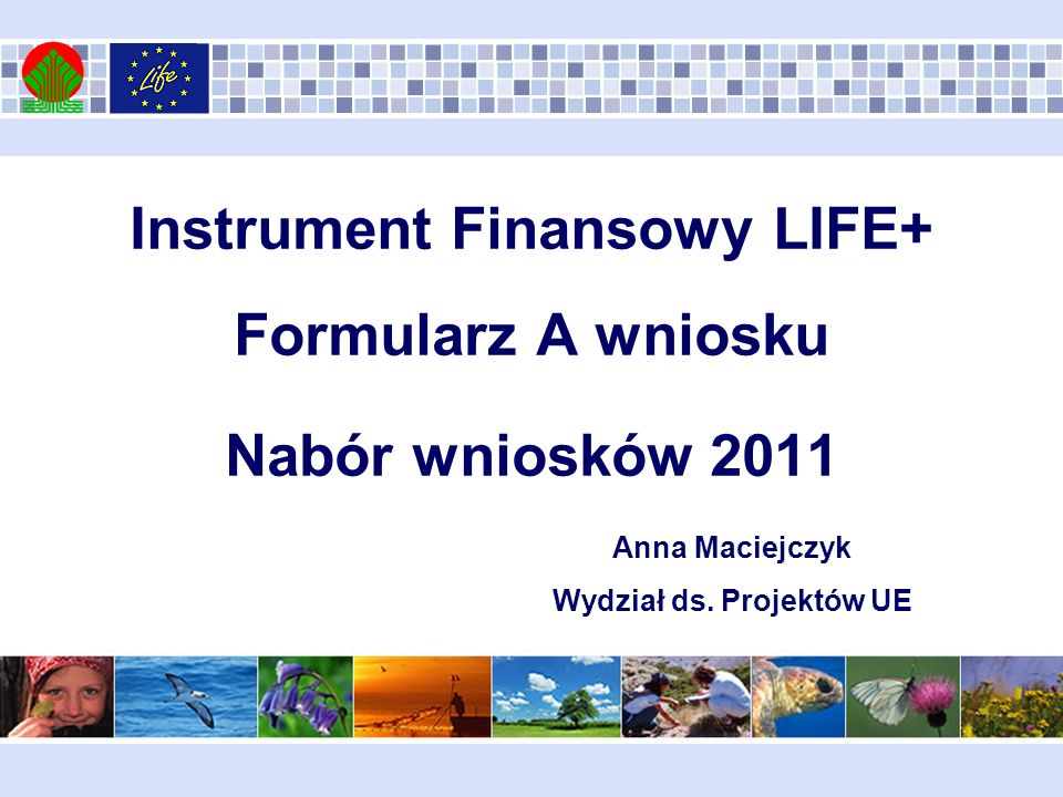 Instrument Finansowy LIFE+ Formularz A wniosku Nabór wniosków 2011