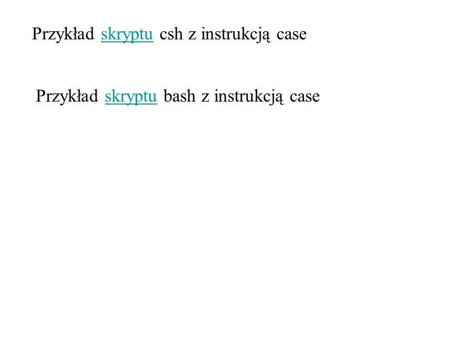Przykład skryptu csh z instrukcją case