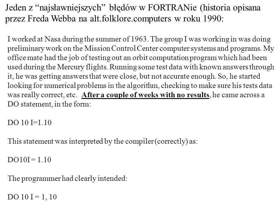 Jeden z najsławniejszych błędów w FORTRANie (historia opisana przez Freda Webba na alt.folklore.computers w roku 1990: