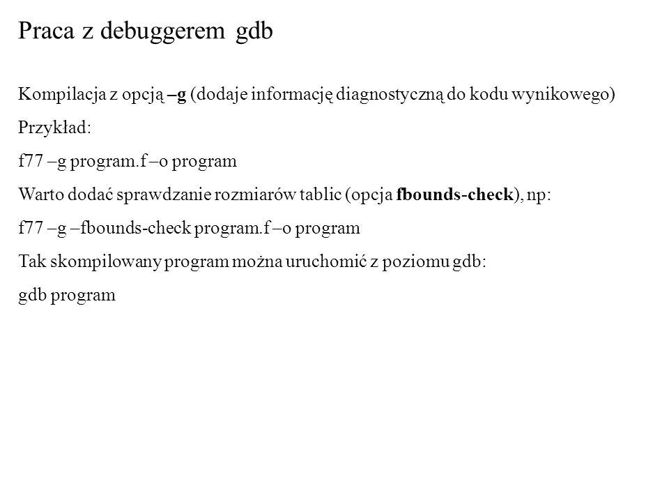 Praca z debuggerem gdb Kompilacja z opcją –g (dodaje informację diagnostyczną do kodu wynikowego) Przykład: