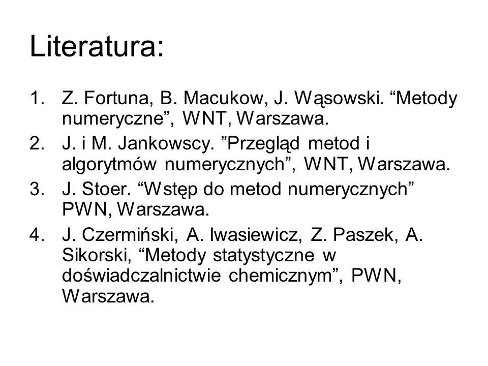 Literatura: Z. Fortuna, B. Macukow, J. Wąsowski. Metody numeryczne , WNT, Warszawa.