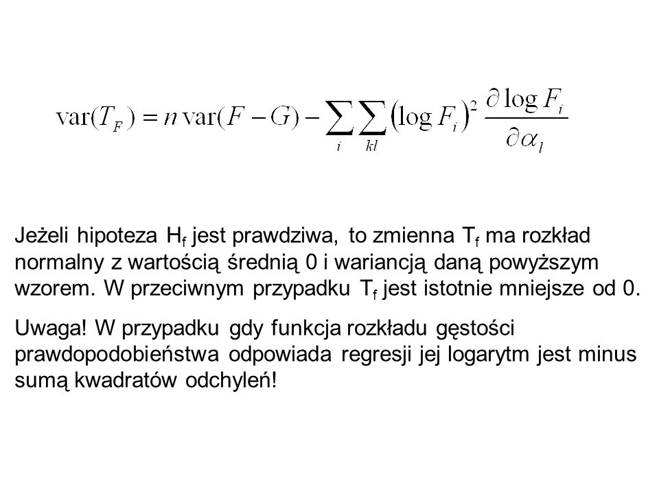 Jeżeli hipoteza Hf jest prawdziwa, to zmienna Tf ma rozkład normalny z wartością średnią 0 i wariancją daną powyższym wzorem. W przeciwnym przypadku Tf jest istotnie mniejsze od 0.