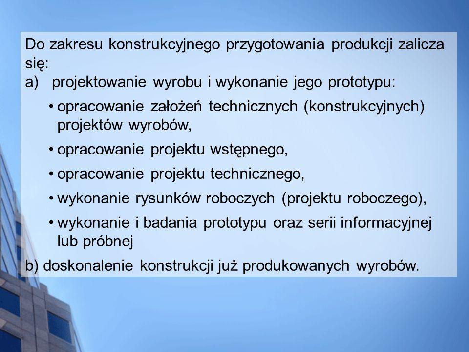 Do zakresu konstrukcyjnego przygotowania produkcji zalicza się: a) projektowanie wyrobu i wykonanie jego prototypu: