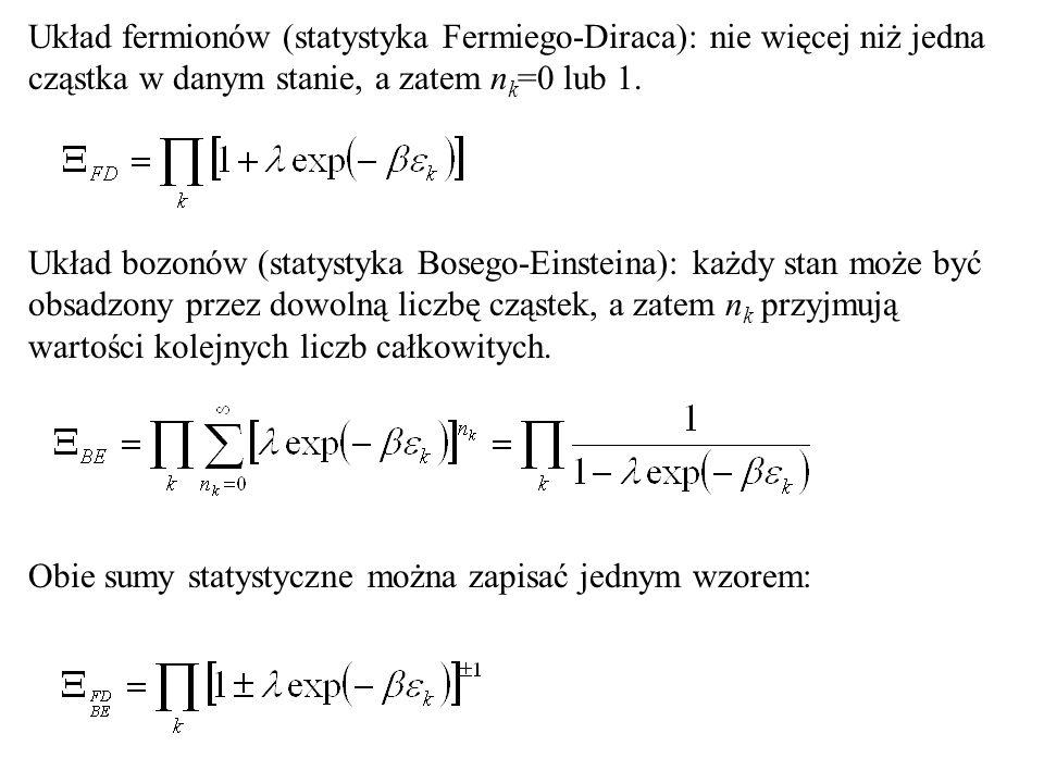 Układ fermionów (statystyka Fermiego-Diraca): nie więcej niż jedna cząstka w danym stanie, a zatem nk=0 lub 1.