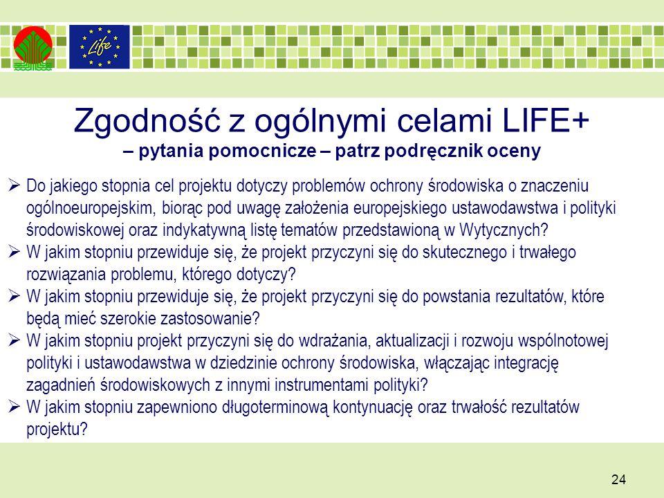 Zgodność z ogólnymi celami LIFE+ – pytania pomocnicze – patrz podręcznik oceny