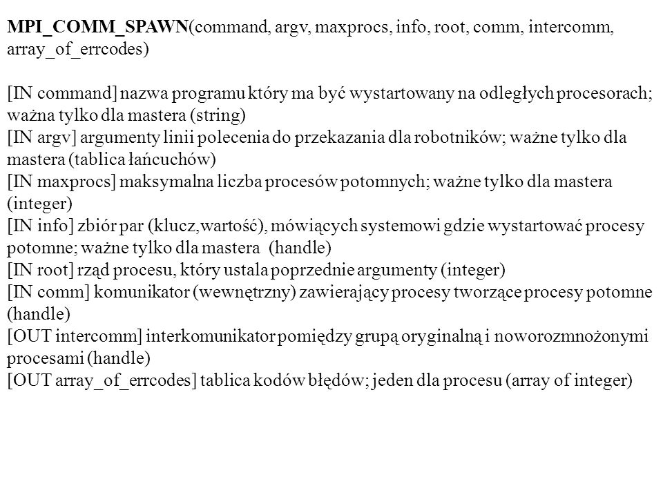 MPI_COMM_SPAWN(command, argv, maxprocs, info, root, comm, intercomm, array_of_errcodes)