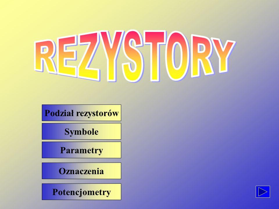 REZYSTORY Podział rezystorów Symbole Parametry Oznaczenia