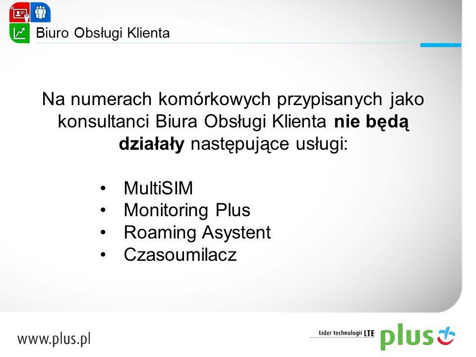 Biuro Obsługi Klienta Na numerach komórkowych przypisanych jako konsultanci Biura Obsługi Klienta nie będą działały następujące usługi: