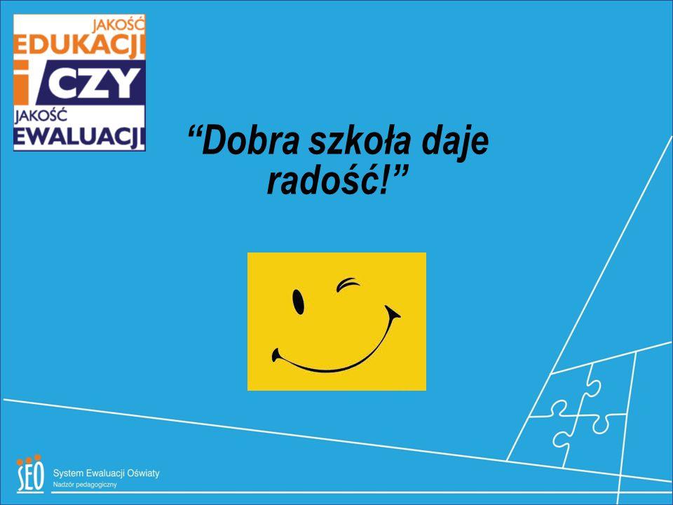 Dobra szkoła daje radość!