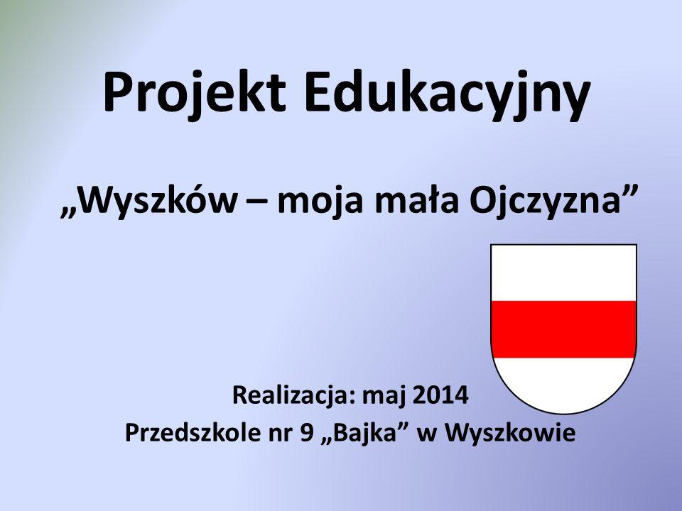 """""""Wyszków – moja mała Ojczyzna Przedszkole nr 9 """"Bajka w Wyszkowie"""