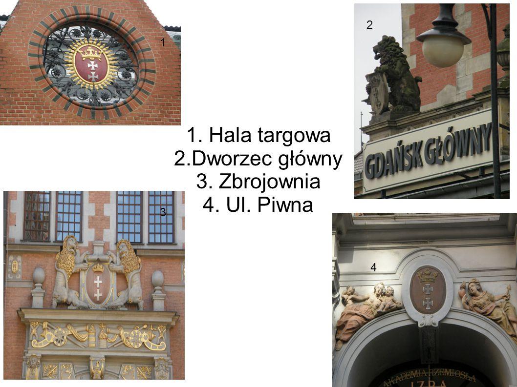 1. Hala targowa 2.Dworzec główny 3. Zbrojownia 4. Ul. Piwna 2 1 3 4