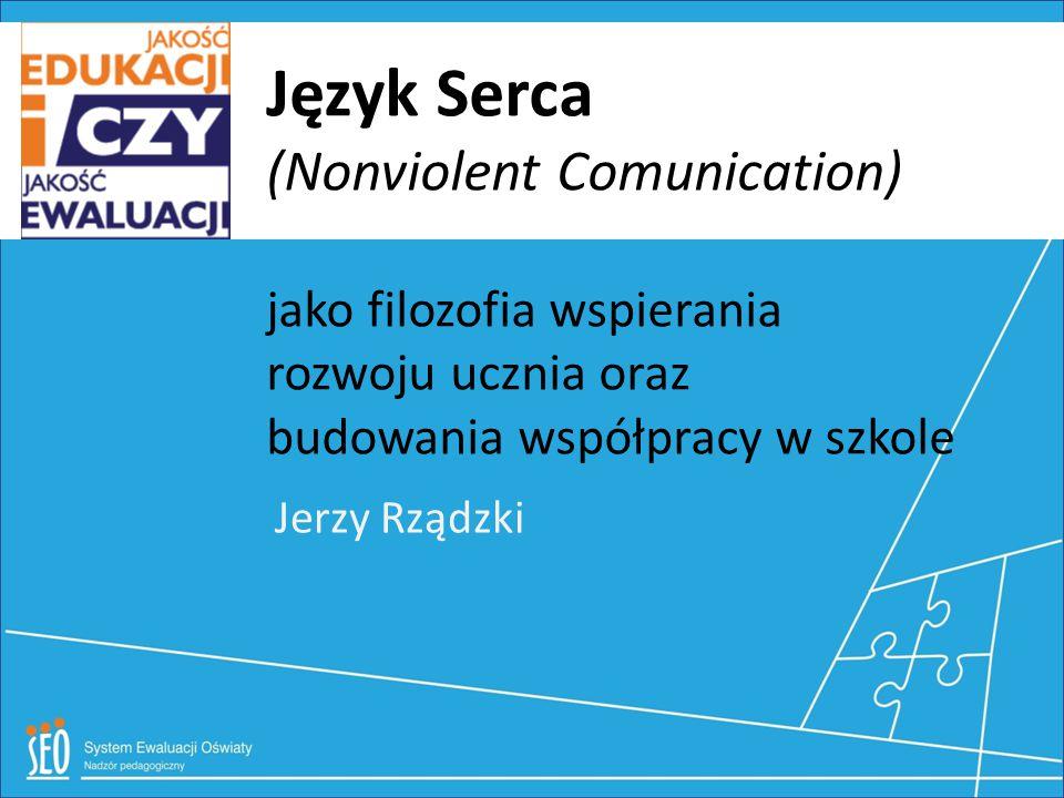 Język Serca (Nonviolent Comunication) jako filozofia wspierania rozwoju ucznia oraz budowania współpracy w szkole