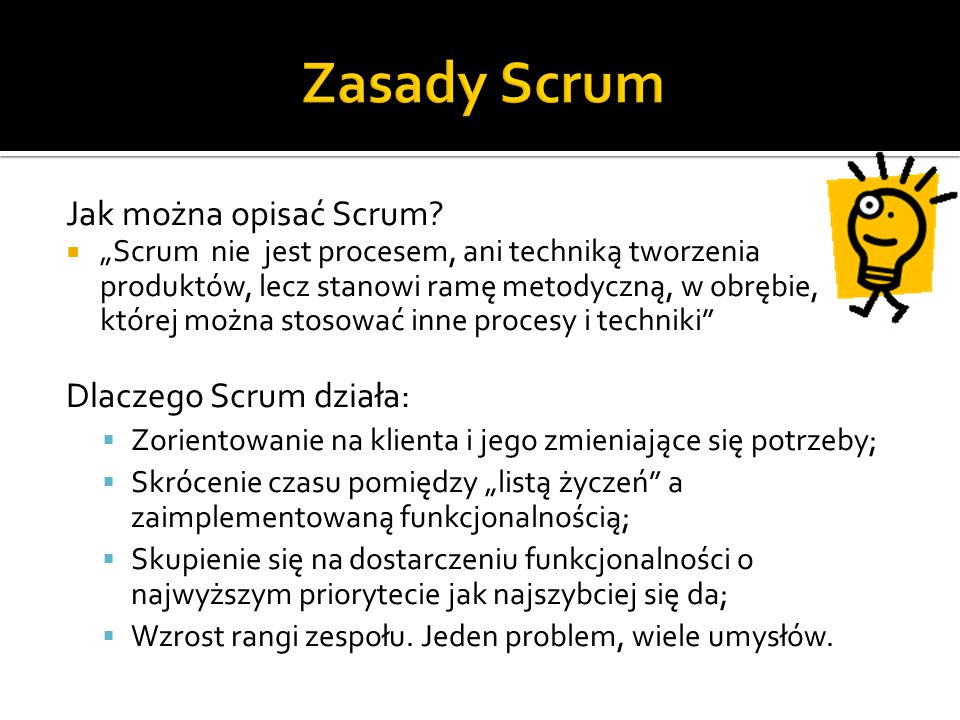 Zasady Scrum Jak można opisać Scrum Dlaczego Scrum działa: