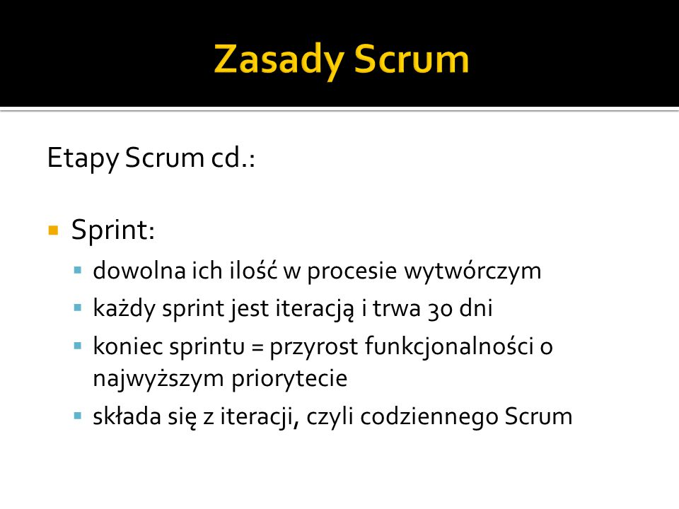 Zasady Scrum Etapy Scrum cd.: Sprint: