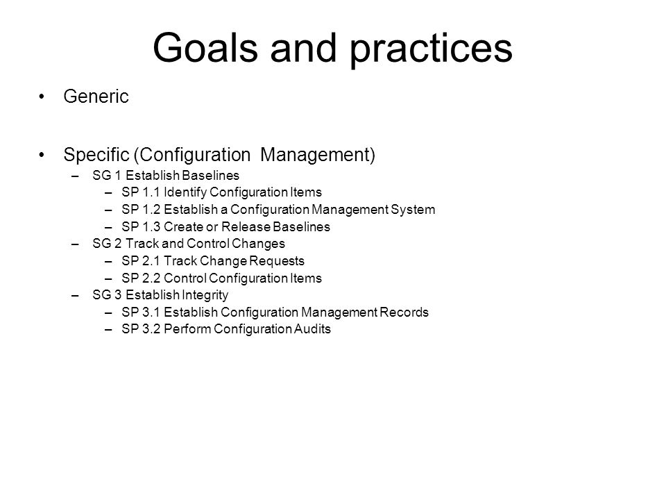 Goals and practices Generic Specific (Configuration Management)