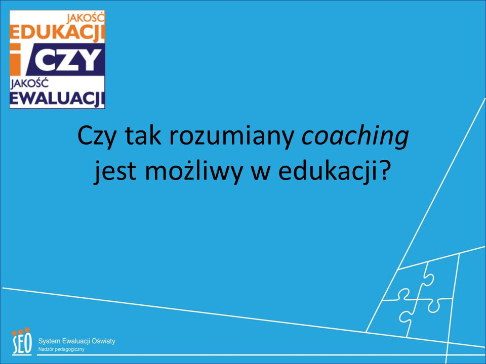 Czy tak rozumiany coaching jest możliwy w edukacji