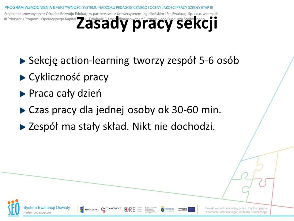 Zasady pracy sekcji Sekcję action-learning tworzy zespół 5-6 osób