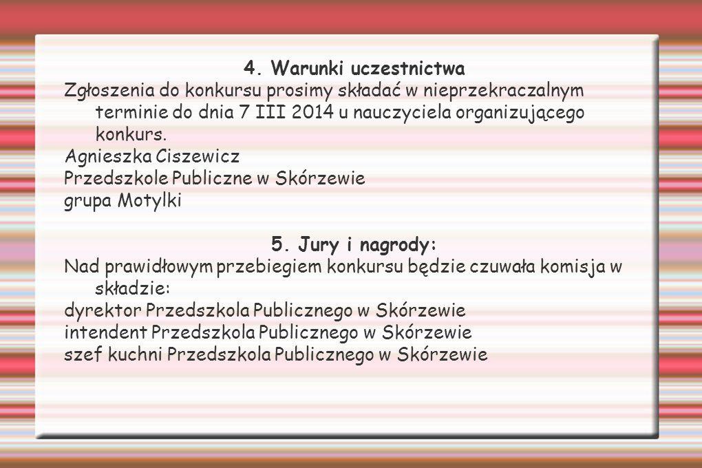 4. Warunki uczestnictwa Zgłoszenia do konkursu prosimy składać w nieprzekraczalnym terminie do dnia 7 III 2014 u nauczyciela organizującego konkurs.