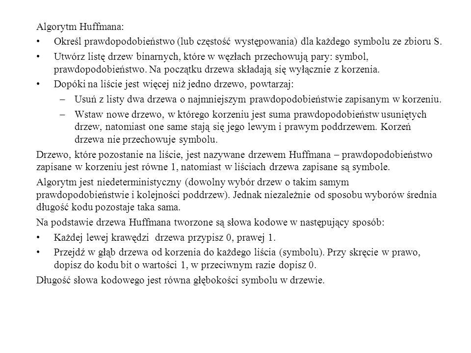 Algorytm Huffmana:Określ prawdopodobieństwo (lub częstość występowania) dla każdego symbolu ze zbioru S.