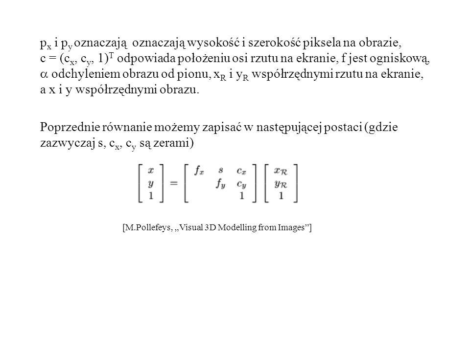 px i py oznaczają oznaczają wysokość i szerokość piksela na obrazie, c = (cx, cy, 1)T odpowiada położeniu osi rzutu na ekranie, f jest ogniskową,  odchyleniem obrazu od pionu, xR i yR współrzędnymi rzutu na ekranie, a x i y współrzędnymi obrazu.